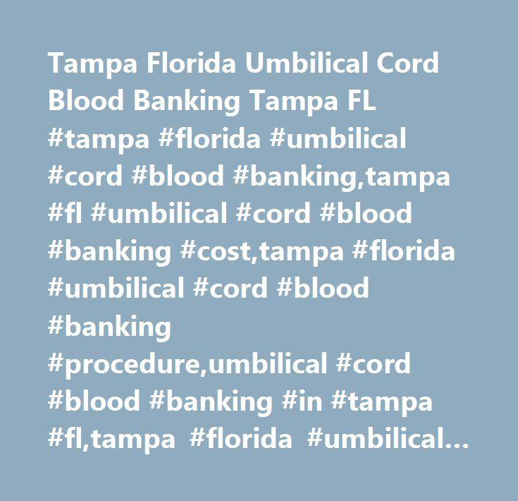 Tampa Florida Umbilical Cord Blood Banking Tampa FL #tampa #florida #umbilical #cord #blood #banking,tampa #fl #umbilical #cord #blood #banking #cost,tampa #florida #umbilical #cord #blood #banking #procedure,umbilical #cord #blood #banking #in #tampa #fl,tampa #florida #umbilical #cord #blood #banking #services,tampa #fl #umbilical #cord #blood #banking #price,tampa #florida #umbilical #cord #blood #banking #for,find #tampa #fl #umbilical #cord #blood #banking…