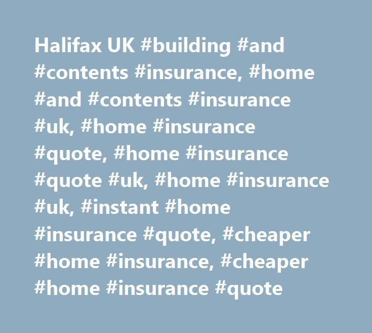 Halifax UK #building #and #contents #insurance, #home #and #contents #insurance #uk, #home #insurance #quote, #home #insurance #quote #uk, #home #insurance #uk, #instant #home #insurance #quote, #cheaper #home #insurance, #cheaper #home #insurance #quote http://iowa.remmont.com/halifax-uk-building-and-contents-insurance-home-and-contents-insurance-uk-home-insurance-quote-home-insurance-quote-uk-home-insurance-uk-instant-home-insurance-quote-chea/  # HOME INSURANCE 10% discount for Online…