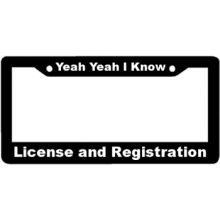 Yeah Yeah I Know, License and Registration License Plate Frame