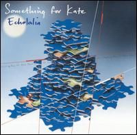 Echolalia (album)... Something for Kate