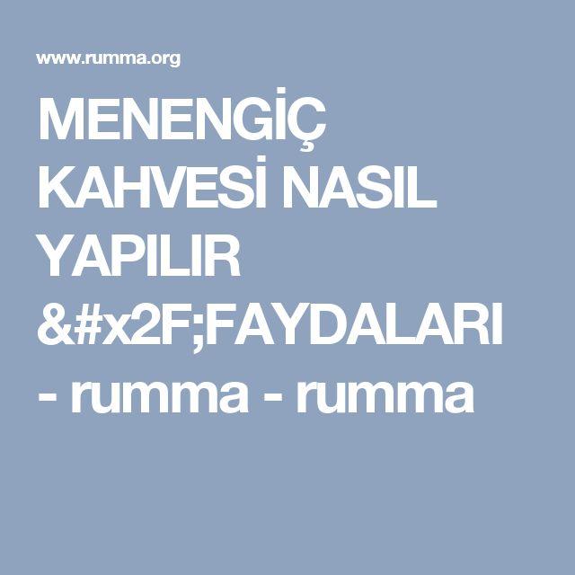 MENENGİÇ KAHVESİ NASIL YAPILIR /FAYDALARI - rumma - rumma
