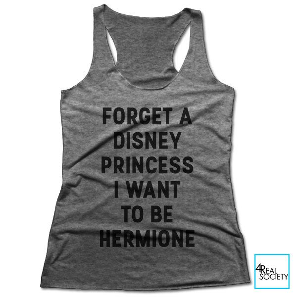 Forget a Disney Princess I Want to be Hermione | Harry Potter | Women's Racerback Tank by 4RealSociety on Etsy