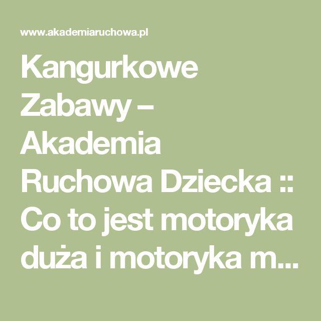 Kangurkowe Zabawy – Akademia Ruchowa Dziecka :: Co to jest motoryka duża i motoryka mała?