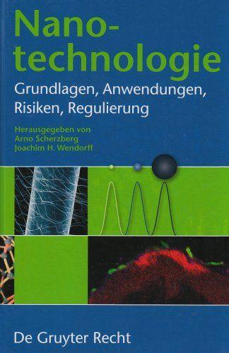 Nanotechnologie: Grundlagen, Anwendungen, Risiken, Regulierung
