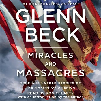 Miracles and Massacres by Glenn Beck. Read by Ron McLarty and Glenn Beck