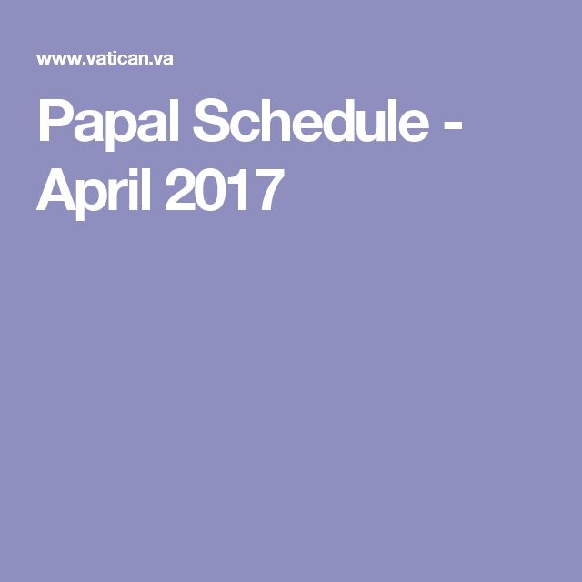 Papal Schedule - April 2017