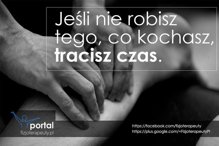 Nie trać czasu. Rób to co kochasz! http://fizjoterapeuty.pl #zdrowie #motywacja #praca #fizjoterapia