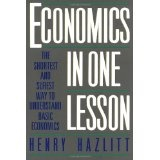 Economics in One Lesson: The Shortest and Surest Way to Understand Basic Economics (Paperback)By Henry Hazlitt