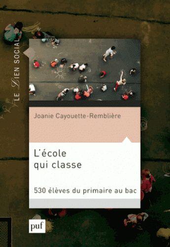 L'école qui classe / Joanie Cayouette-Remblière . - Presses universitaires de France, 2016 http://bu.univ-angers.fr/rechercher/description?notice=000818091