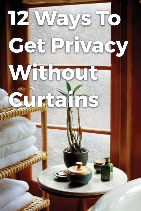 12 Genius Ways To Get Privacy Without Curtains Bathroom Window Privacy Window Privacy Window Coverings Diy