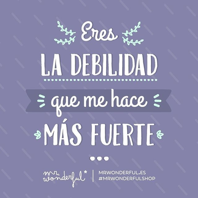 Qué suerte tengo de tenerte a mi lado. You are the weakness that makes me strong. I am so lucky to have you by my side. #mrwonderfulshop #quotes