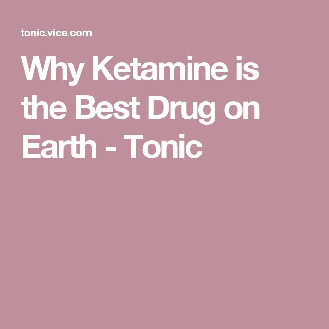 Why Ketamine is the Best Drug on Earth - Tonic