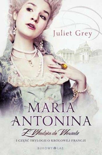 Maria Antonina. Z Wiednia do Wersalu | Wydawnictwo Bukowy Las Sp. z o.o.