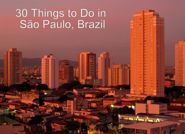 30 Things to Do in Sao Paulo, Brazil, the largest city in South America