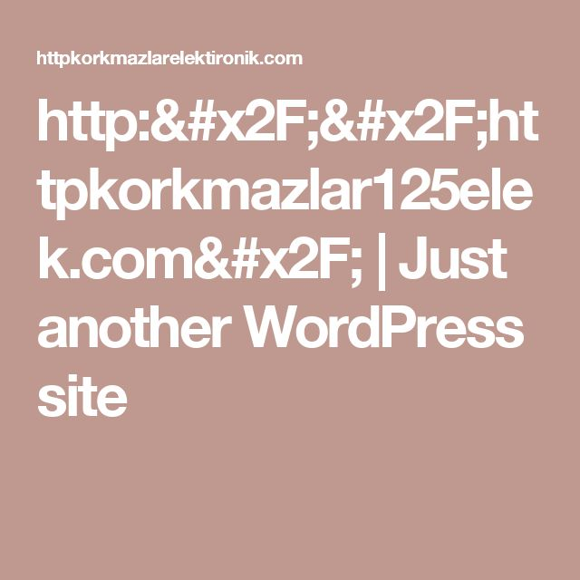http://httpkorkmazlar125elek.com/ | Just another WordPress site