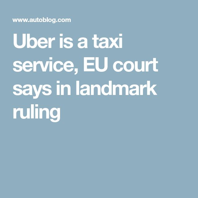 Uber is a taxi service, EU court says in landmark ruling