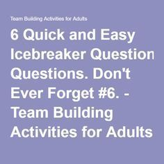 6 Quick and Easy Icebreaker Questions. Don't Ever Forget #6. - Team Building Activities for Adults