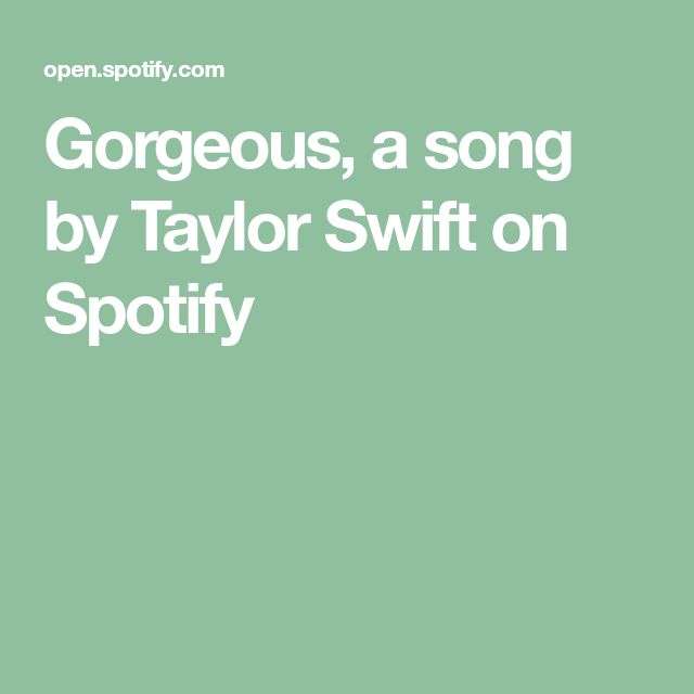 Gorgeous, a song by Taylor Swift on Spotify