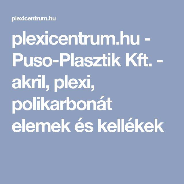 plexicentrum.hu - Puso-Plasztik Kft. - akril, plexi, polikarbonát elemek és kellékek