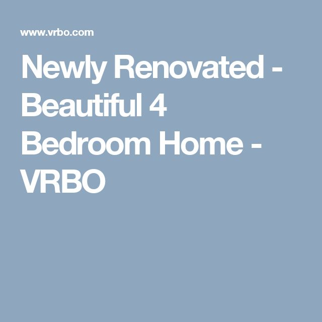 Newly Renovated - Beautiful 4 Bedroom Home - VRBO