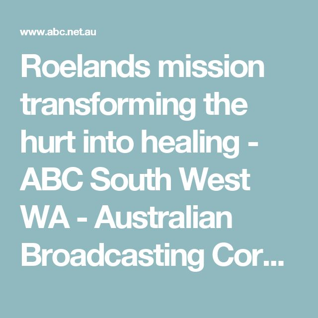 Roelands mission transforming the hurt into healing - ABC South West WA - Australian Broadcasting Corporation