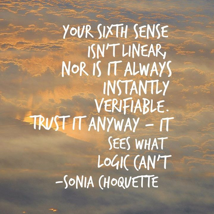 """Your sixth sense...sees what logic can't."" - Sonia Choquette"