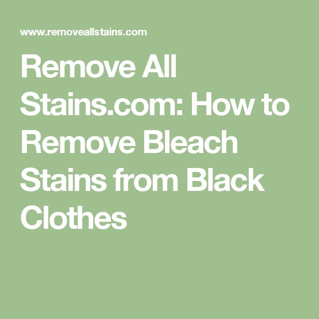 Remove All Stains.com: How to Remove Bleach Stains from Black Clothes