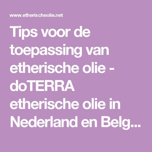 Tips voor de toepassing van etherische olie - doTERRA etherische olie in Nederland en Belgie: het gezonde antwoord van moeder natuur