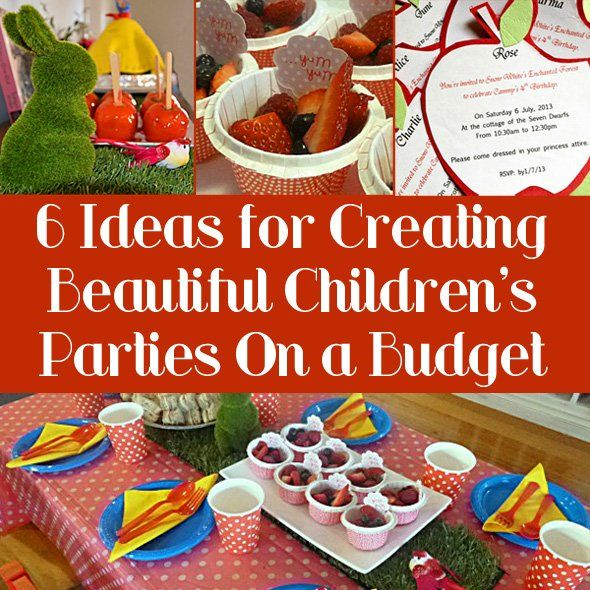 6 Ideas for Creating Beautiful Children's Parties on a Budget