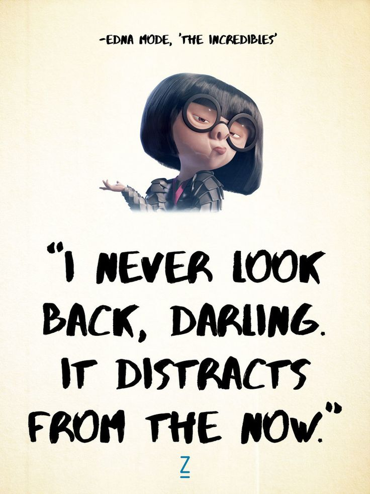 """I never look back, darling. It distracts from the now."" -Edna Mode in 'The Incredibles, Pixar movie quotes"
