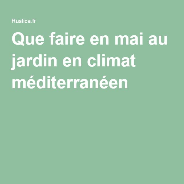 Que faire en mai au jardin en climat méditerranéen ?