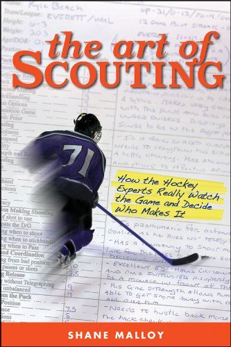 The Art of Scouting: how the Hockey Experts Really Watch the Game and Decide Who Makes It, by Shane Malloy.