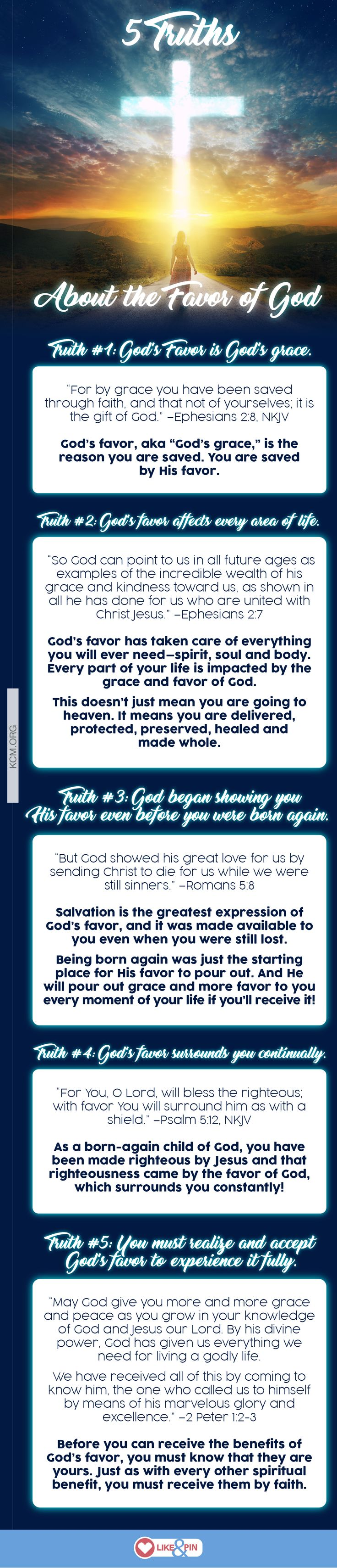 Before you can receive the benefits of God's favor, you must know that they are yours. Just as with every other spiritual benefit, you must receive them by faith. Here are 5 truths about the favor of God. For more info on this topic, read Gloria's article, God's Favor Will Chang Your Life here: http://kennethcopelandministries.org/gods-favor-will-change-life/