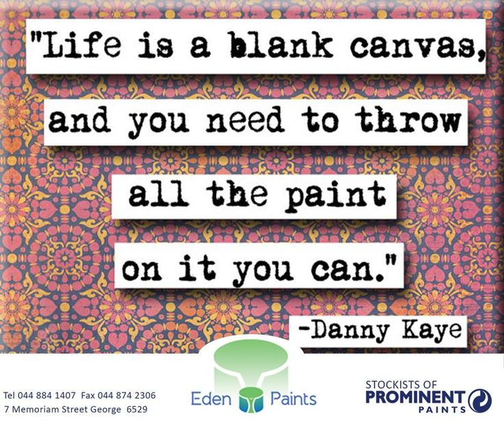 """Life is a blank canvas and you need to throw all the paint on it you can"" - Danny Kaye #EdenPaints #Sunday #Motivation"