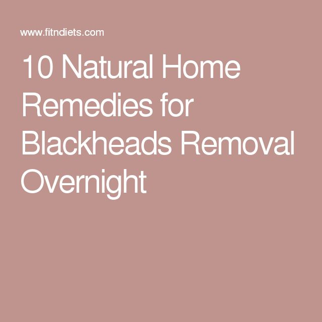 10 Natural Home Remedies for Blackheads Removal Overnight