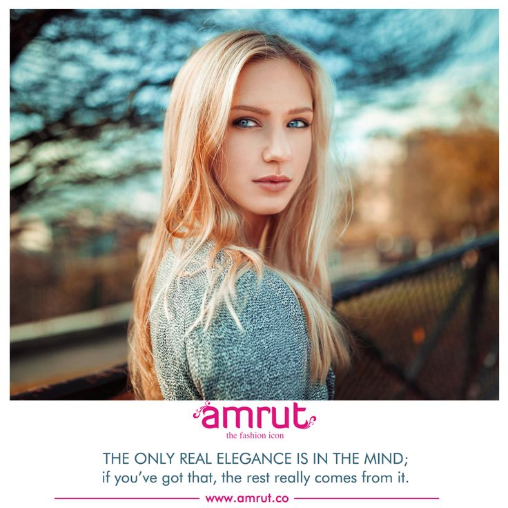 The only real #Elegance is in the mind; if you've got that, the rest really comes from it. -Diana Vreeland Be with Amrut - The Fashion Icon and feel the #Fashion!!! www.amrut.co #TrandingFashion #Fashionable