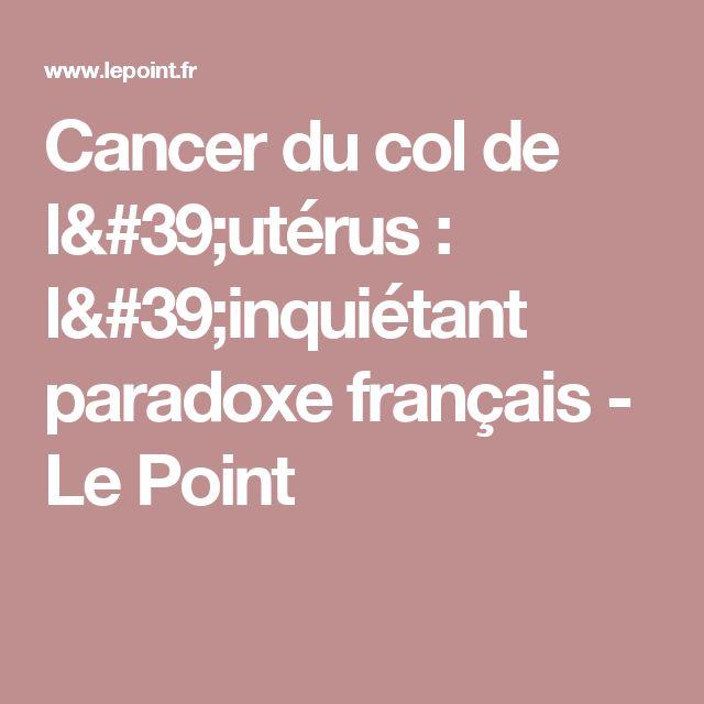 Cancer du col de l'utérus: l'inquiétant paradoxe français - Le Point
