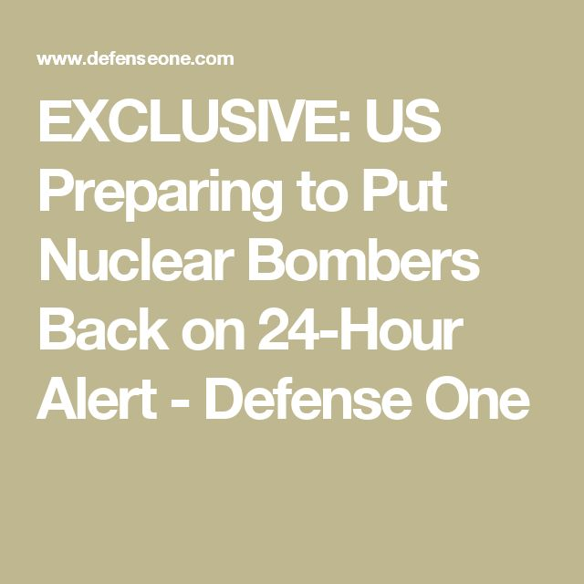 EXCLUSIVE: US Preparing to Put Nuclear Bombers Back on 24-Hour Alert - Defense One