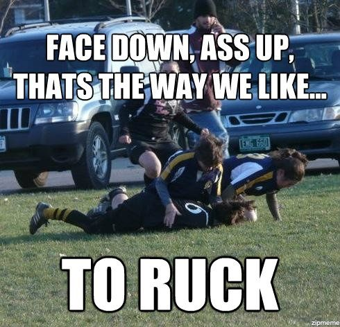 face down, ass up, that's the way we like to ... Funny rugby