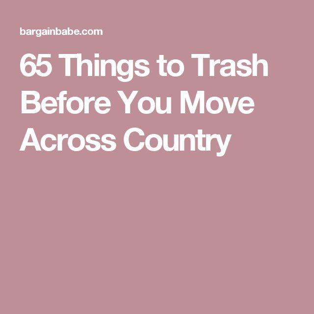 65 Things to Trash Before You Move Across Country