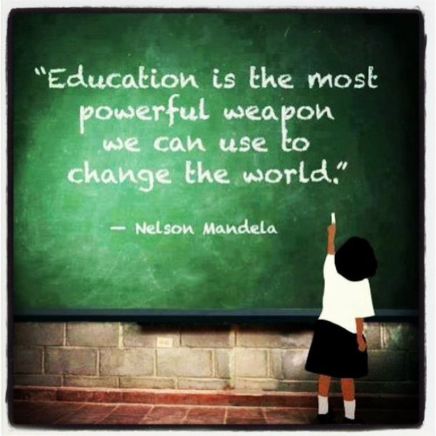 Education is the most powerful weapon we can use to change the world. -Nelson Mandela