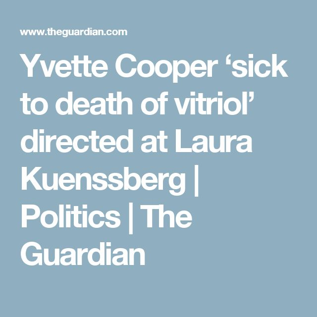 Yvette Cooper 'sick to death of vitriol' directed at Laura Kuenssberg | Politics | The Guardian