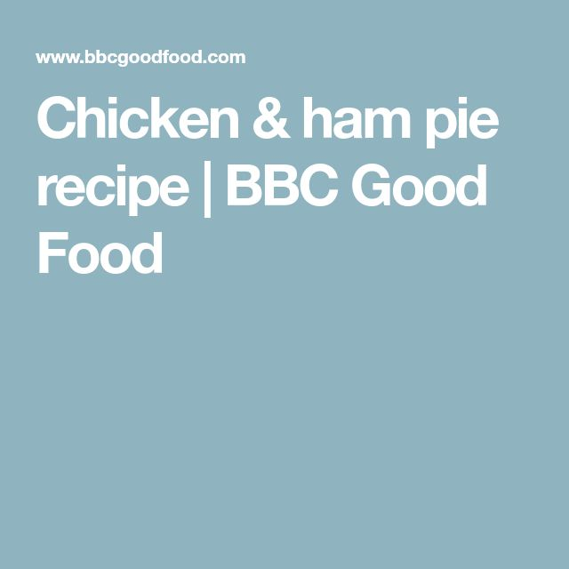 Chicken & ham pie recipe | BBC Good Food