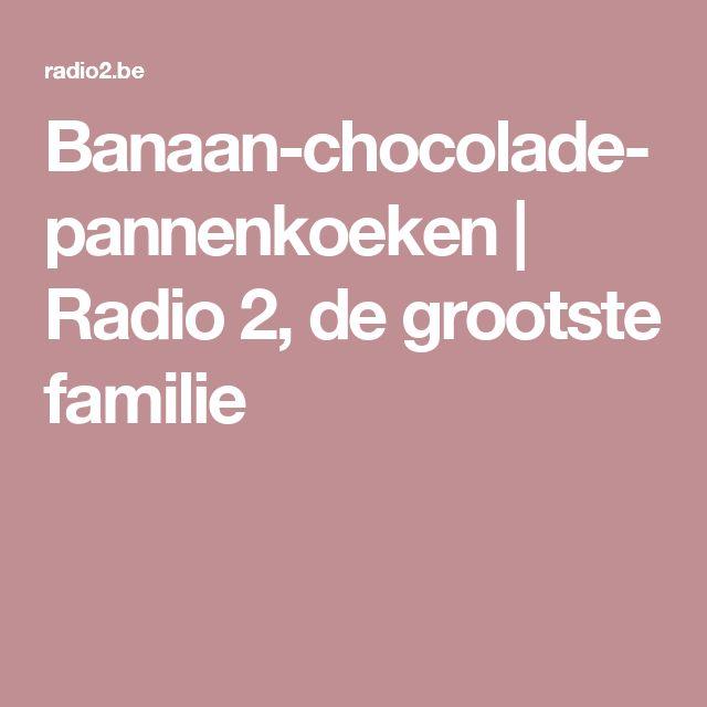 Banaan-chocolade-pannenkoeken    Radio 2, de grootste familie