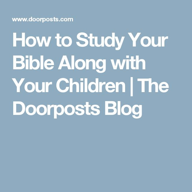 How to Study Your Bible Along with Your Children  |   The Doorposts Blog