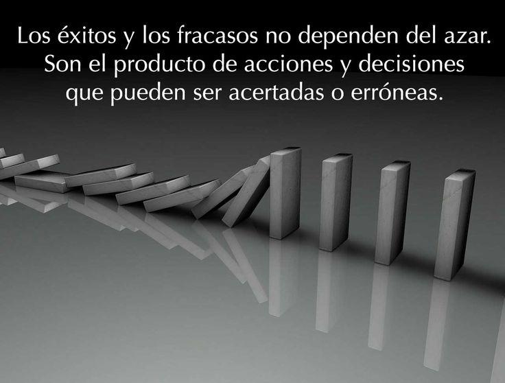Los éxitos y los fracasos no dependen del azar. Son el producto de acciones y decisiones que pueden ser acertadas o erróneas.