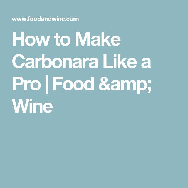 How to Make Carbonara Like a Pro | Food & Wine