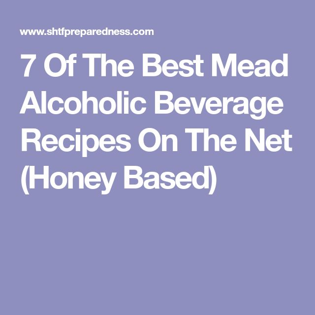 7 Of The Best Mead Alcoholic Beverage Recipes On The Net (Honey Based)