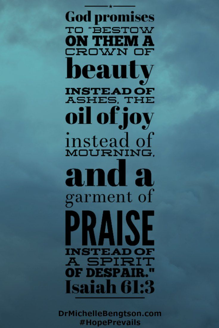 """We can trust God with our emotions and our pain. He promises to """"bestow on them a crown of beauty instead of ashes, the oil of joy instead of mourning, and a garment of praise instead of a spirit of despair."""" Isaiah 61:3 Christian Inspirational Quote"""