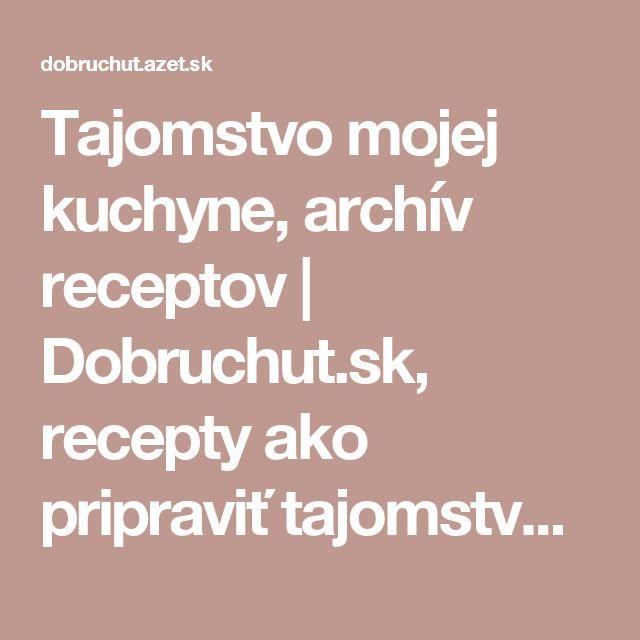 Tajomstvo mojej kuchyne, archív receptov | Dobruchut.sk, recepty ako pripraviť tajomstvo-mojej-kuchyne - Dobruchut.sk